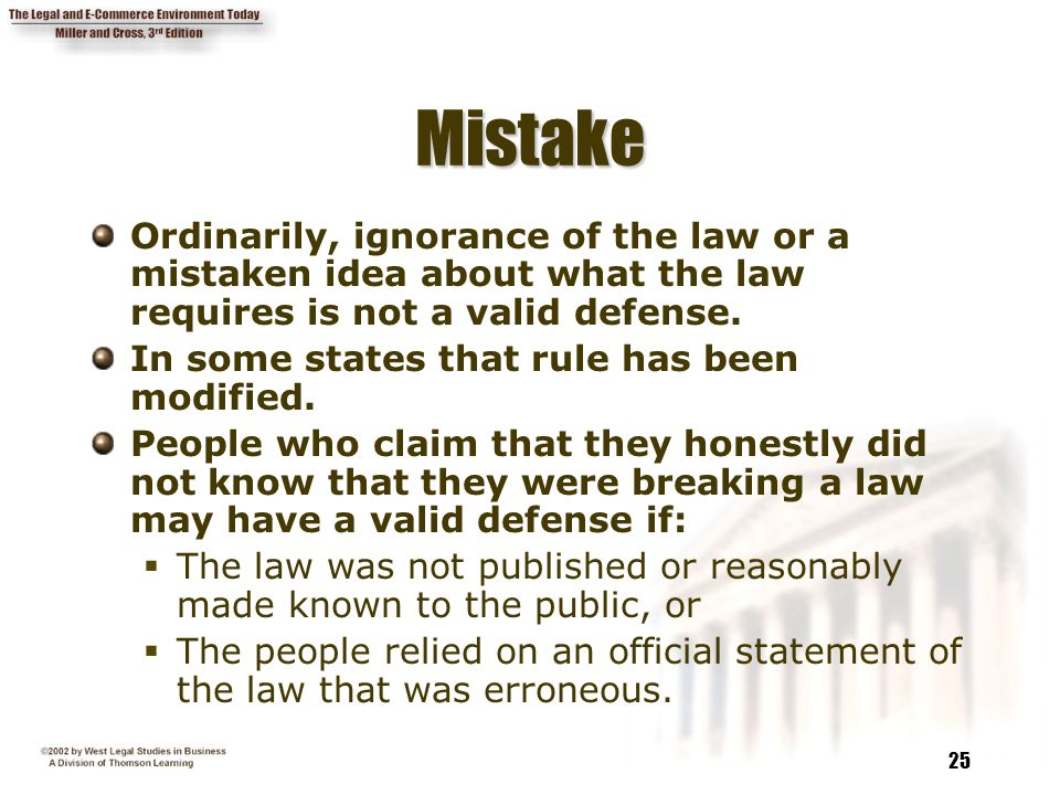 Mistake Ordinarily, ignorance of the law or a mistaken idea about what the law requires is not a valid defense.