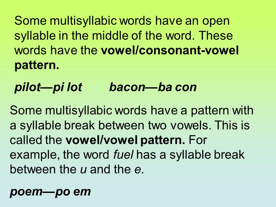 Some multisyllabic words have an open syllable in the middle of the word. These words have the vowel/consonant-vowel pattern.