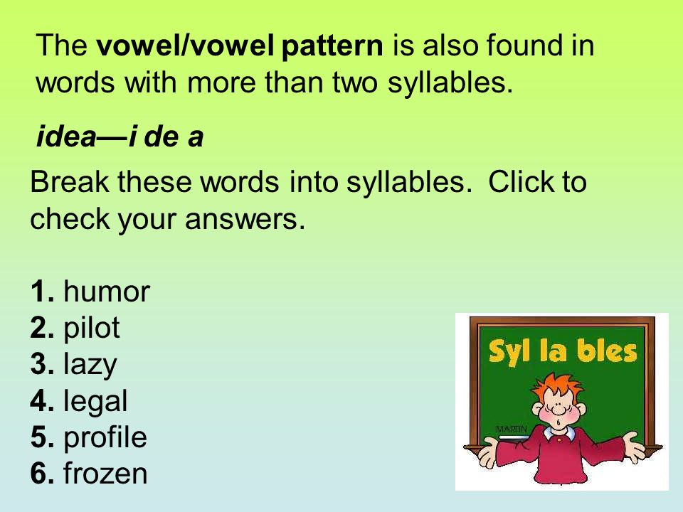 The vowel/vowel pattern is also found in words with more than two syllables.