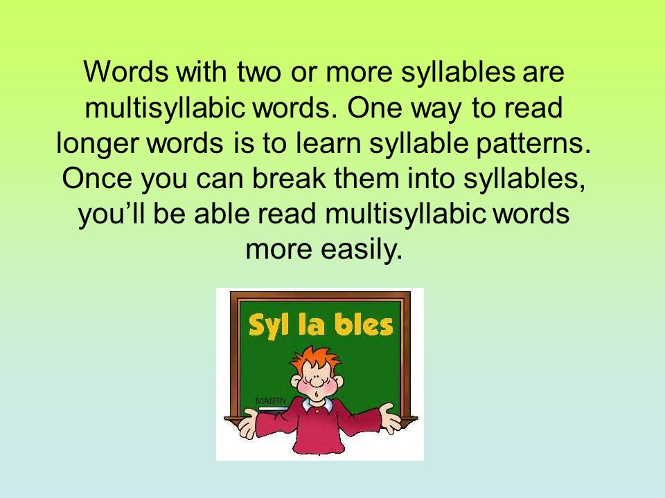 Words with two or more syllables are multisyllabic words