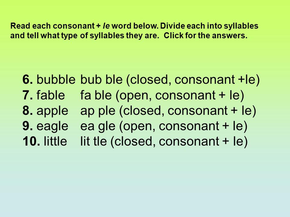 6. bubble bub ble (closed, consonant +le)