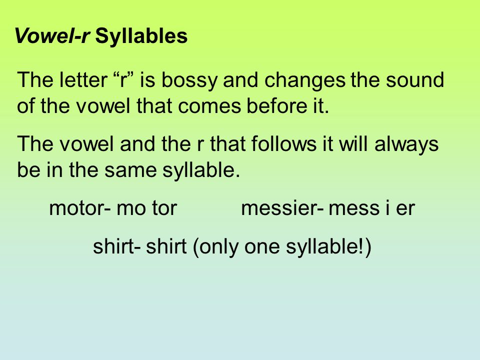 motor- mo tor messier- mess i er shirt- shirt (only one syllable!)