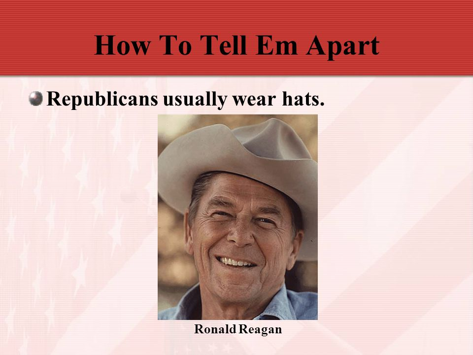 How To Tell Em Apart Republicans usually wear hats. Ronald Reagan