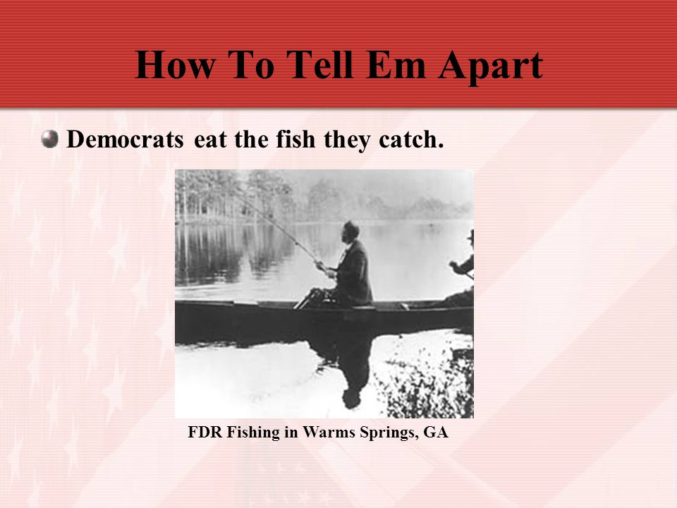 How To Tell Em Apart Democrats eat the fish they catch.