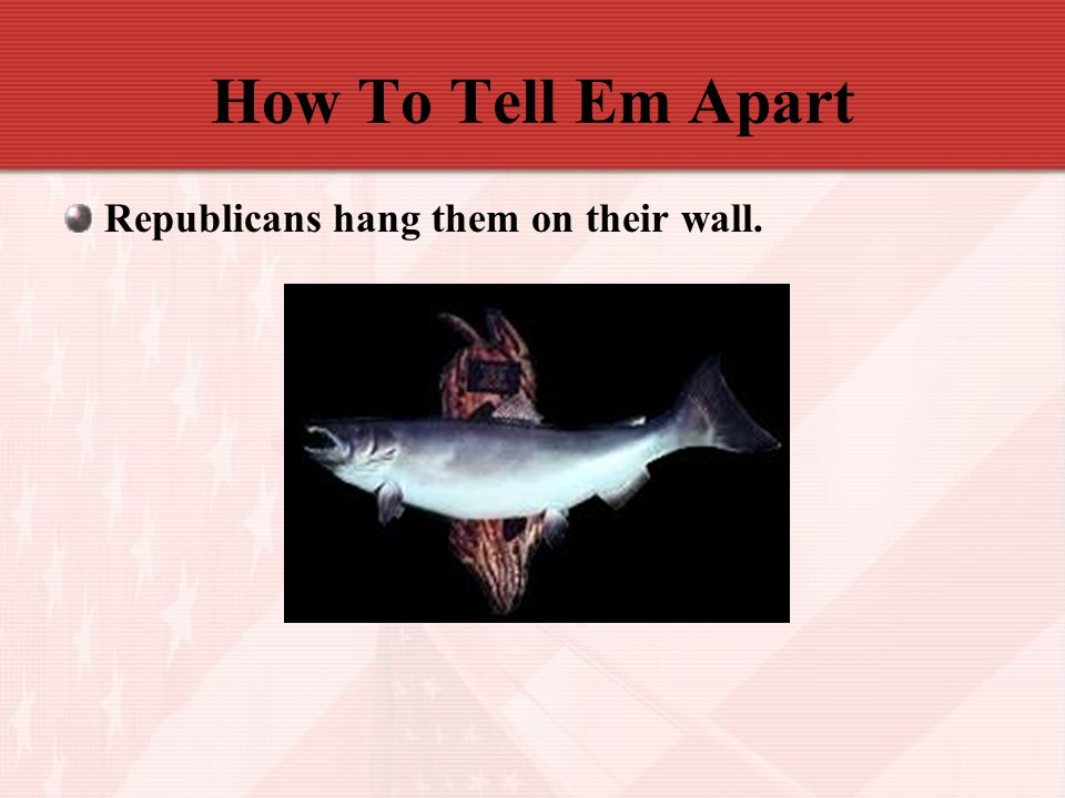 How To Tell Em Apart Republicans hang them on their wall.