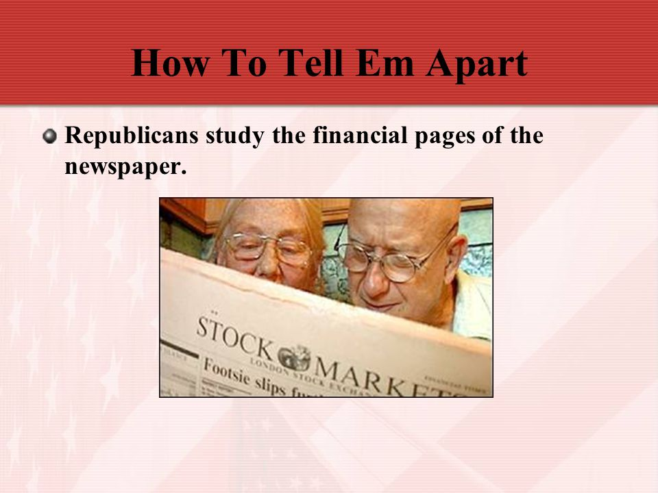 How To Tell Em Apart Republicans study the financial pages of the newspaper.