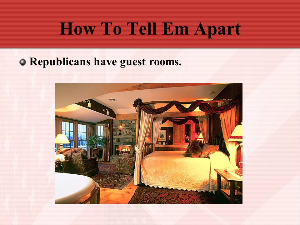 How To Tell Em Apart Republicans have guest rooms.