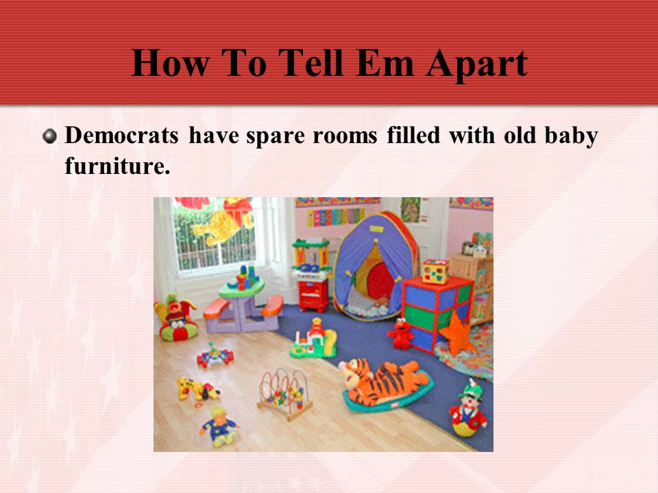 How To Tell Em Apart Democrats have spare rooms filled with old baby furniture.