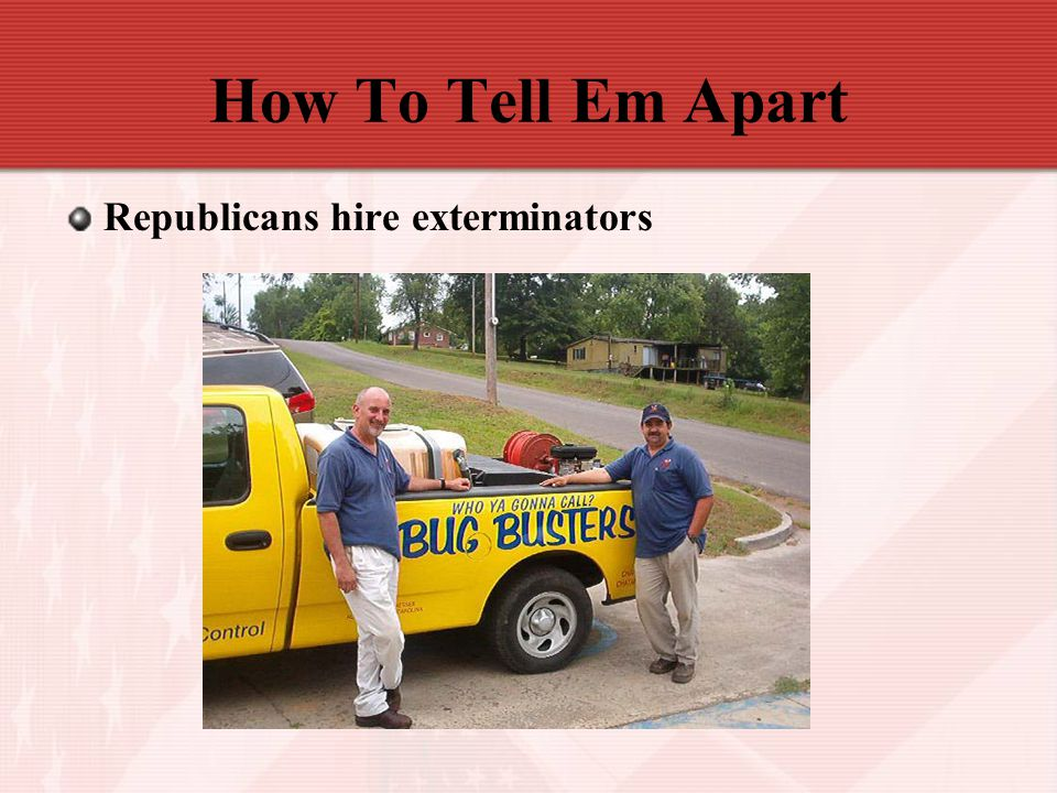 How To Tell Em Apart Republicans hire exterminators