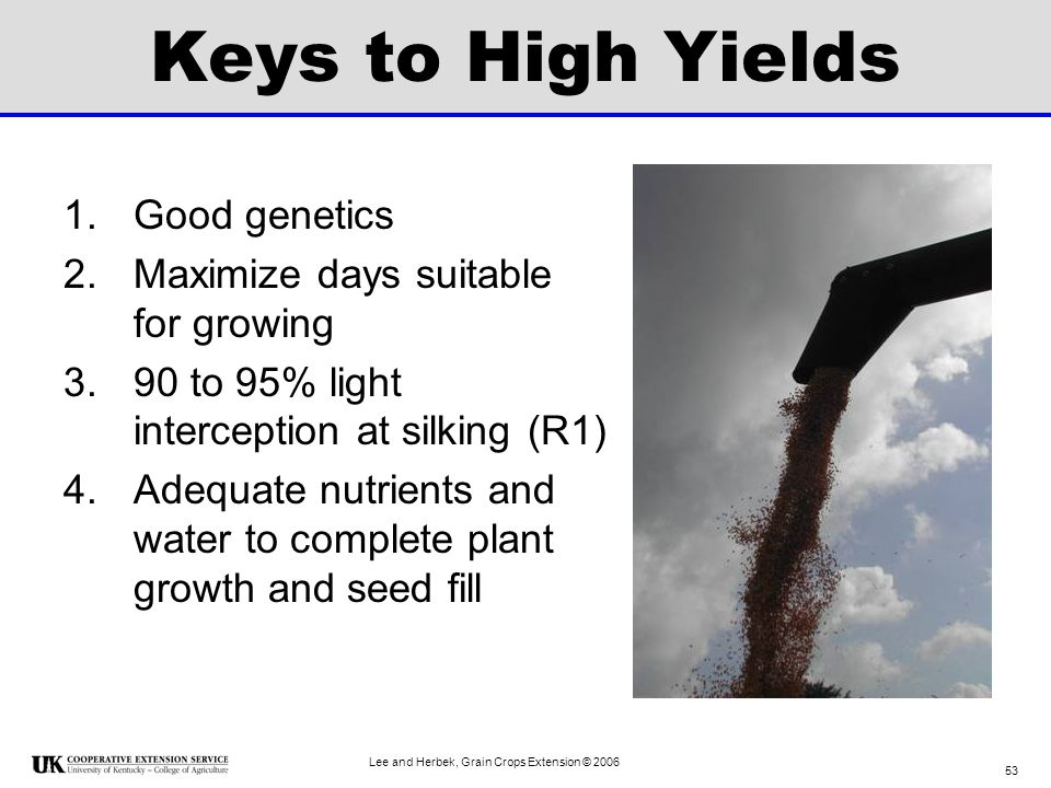 Keys to High Yields Good genetics Maximize days suitable for growing
