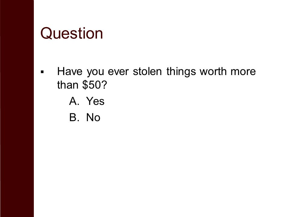 Question Have you ever stolen things worth more than $50 Yes No