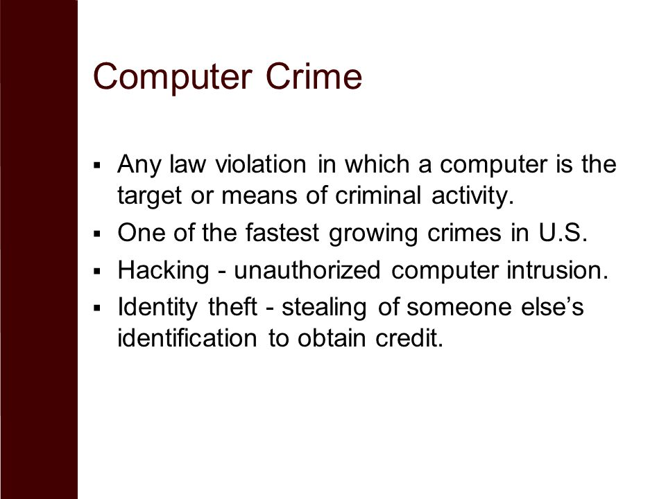 Computer Crime Any law violation in which a computer is the target or means of criminal activity. One of the fastest growing crimes in U.S.