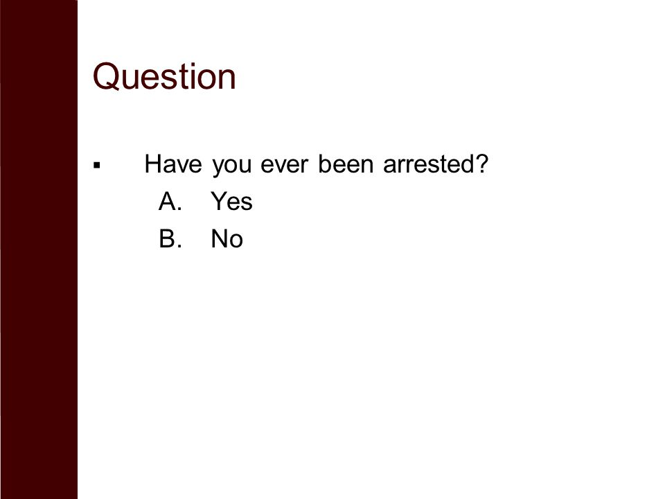 Question Have you ever been arrested Yes No