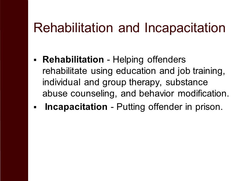 Rehabilitation and Incapacitation