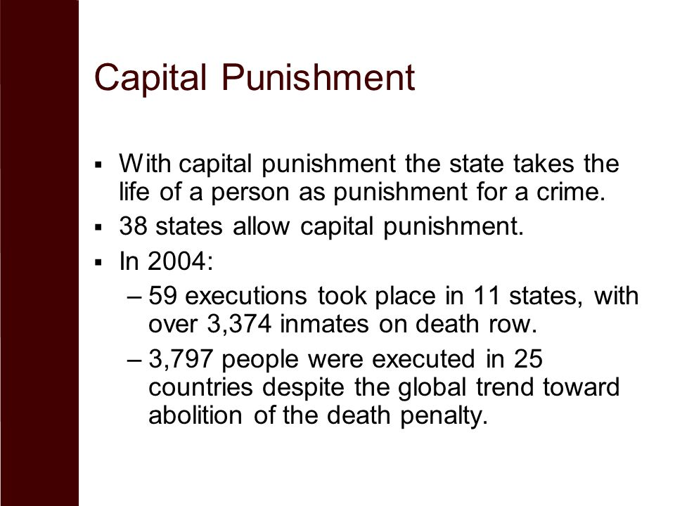 Capital Punishment With capital punishment the state takes the life of a person as punishment for a crime.