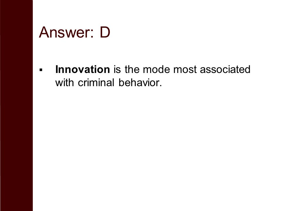 Answer: D Innovation is the mode most associated with criminal behavior.