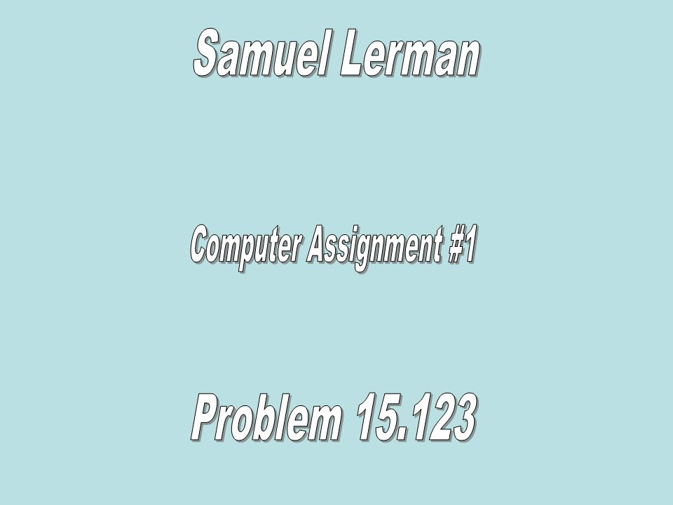 Samuel Lerman Computer Assignment #1 Problem 15.123