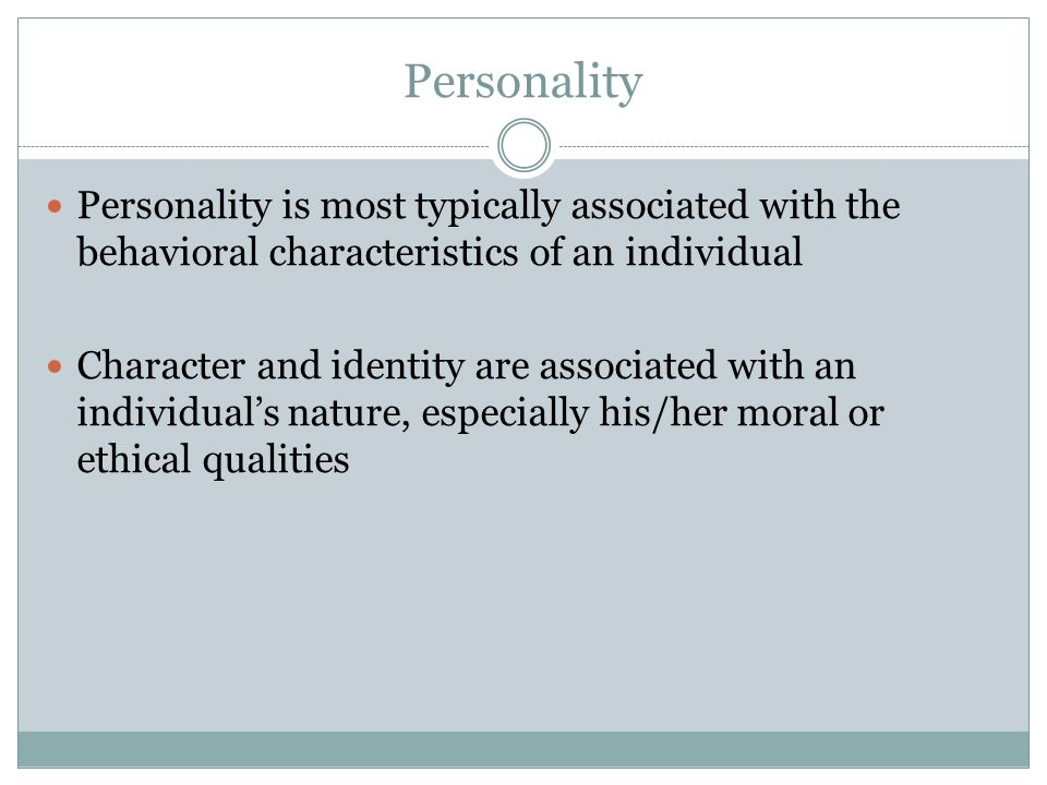Personality Personality is most typically associated with the behavioral characteristics of an individual.