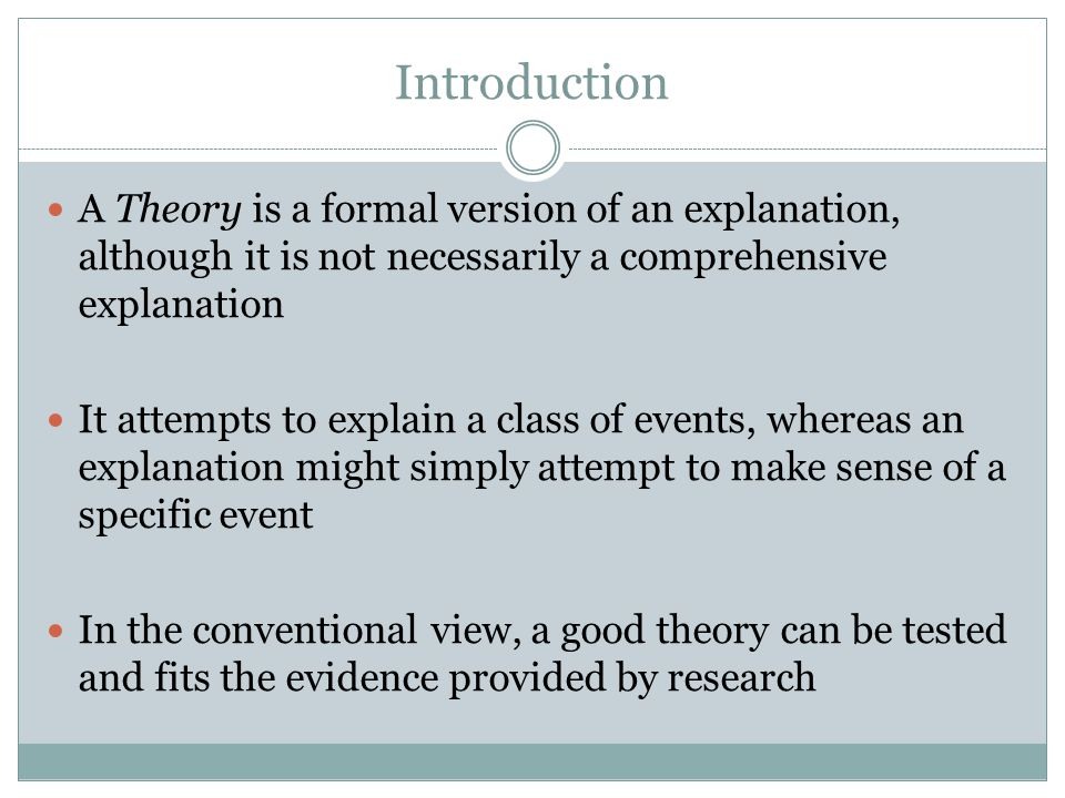 Introduction A Theory is a formal version of an explanation, although it is not necessarily a comprehensive explanation.