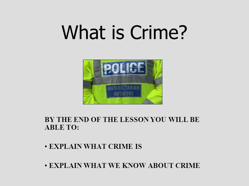 What is Crime BY THE END OF THE LESSON YOU WILL BE ABLE TO: