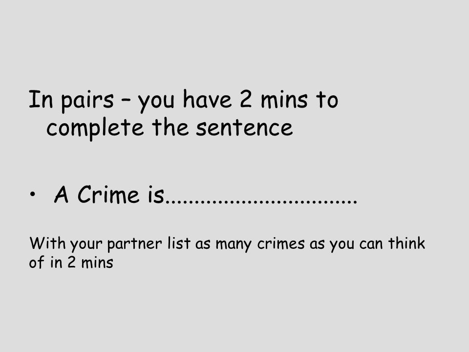 In pairs – you have 2 mins to complete the sentence