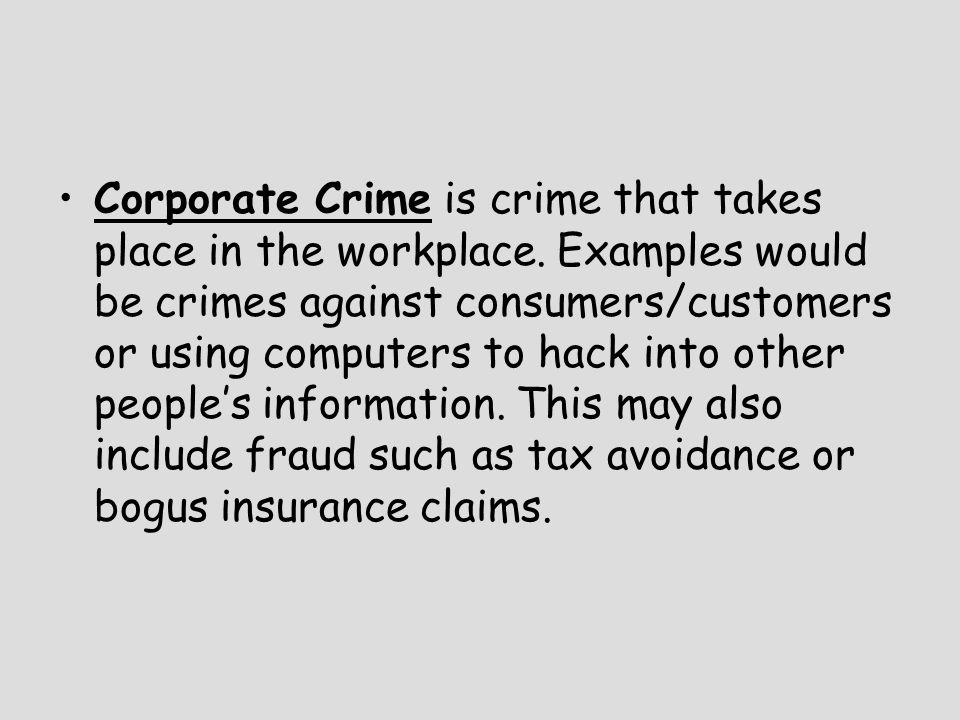 Corporate Crime is crime that takes place in the workplace