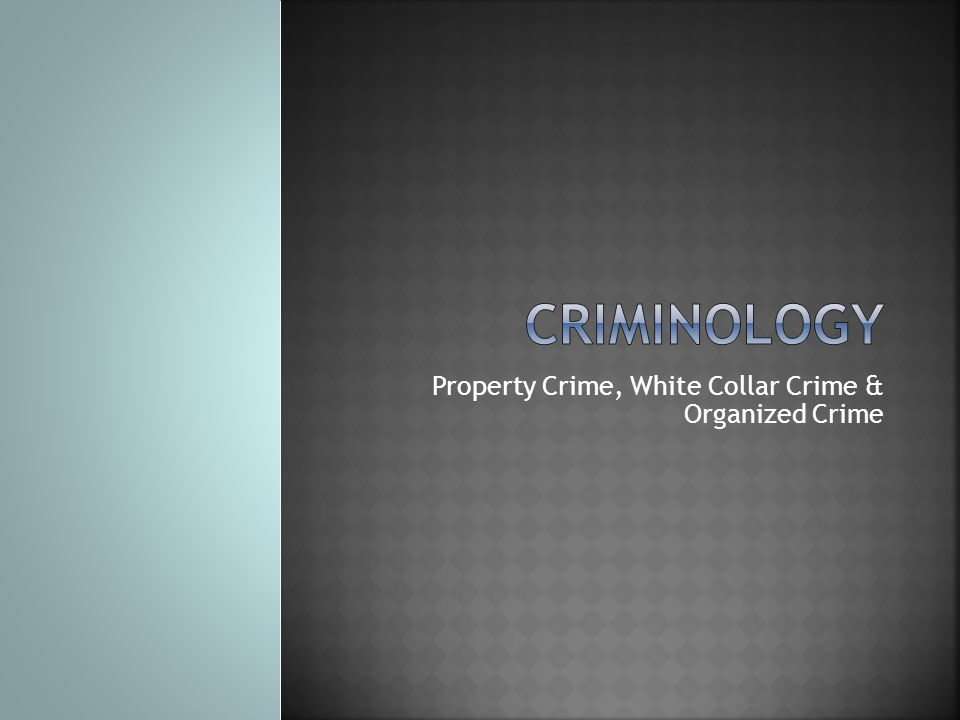 Property Crime, White Collar Crime & Organized Crime