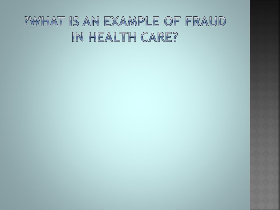 What is an example of fraud in health care