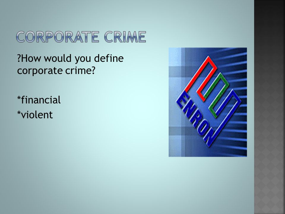 Corporate crime How would you define corporate crime *financial *violent