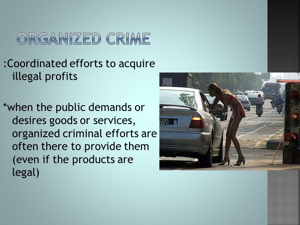 Organized crime :Coordinated efforts to acquire illegal profits
