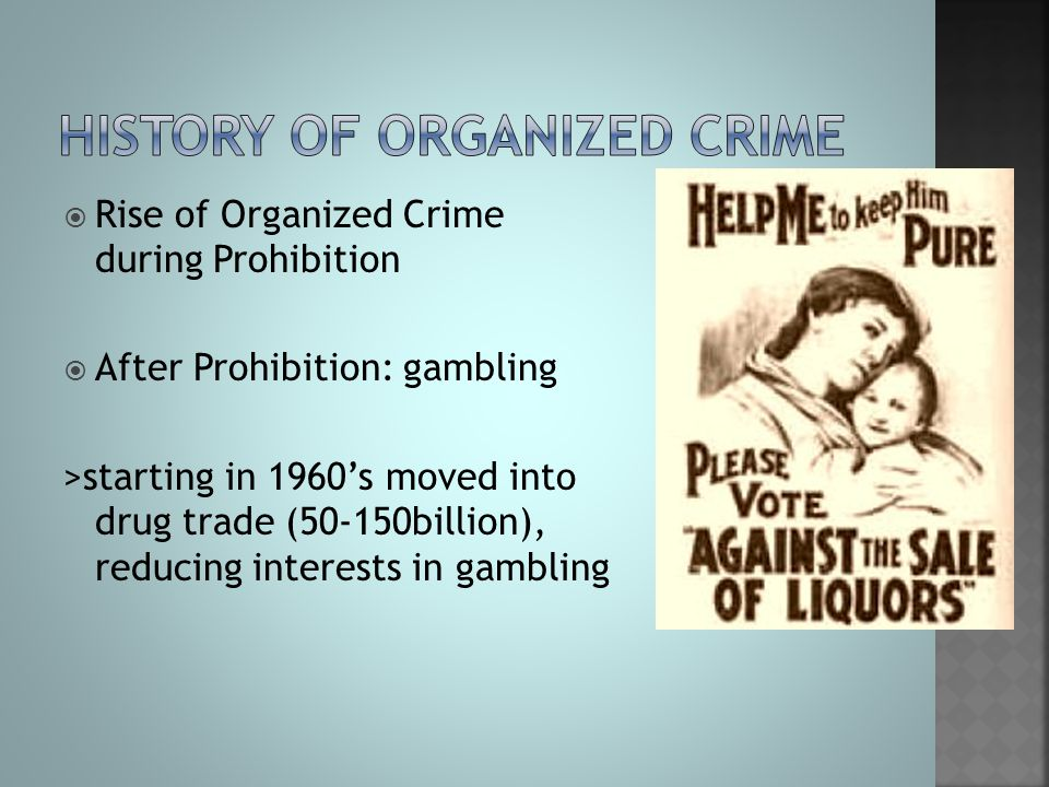 prohibition leads to organized crime And encouraged the growth of organized crime religion and temperance in the early 19th century, protestants why did prohibition lead to crime and violence.