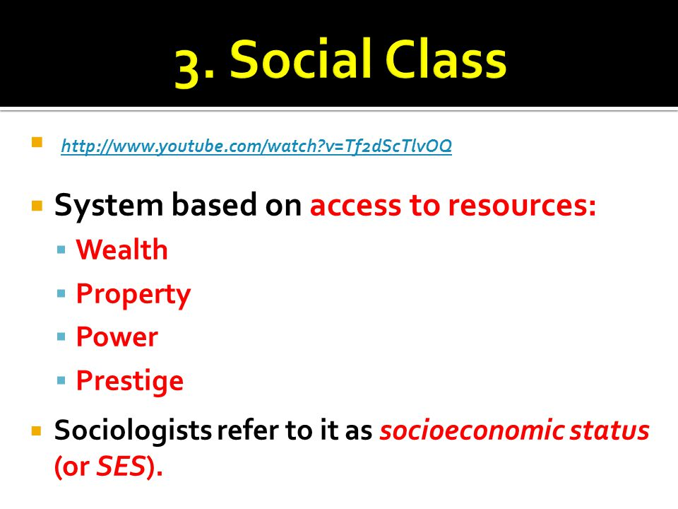 3. Social Class http://www.youtube.com/watch v=Tf2dScTlvOQ