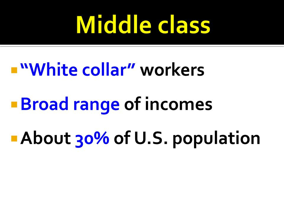 Middle class White collar workers Broad range of incomes