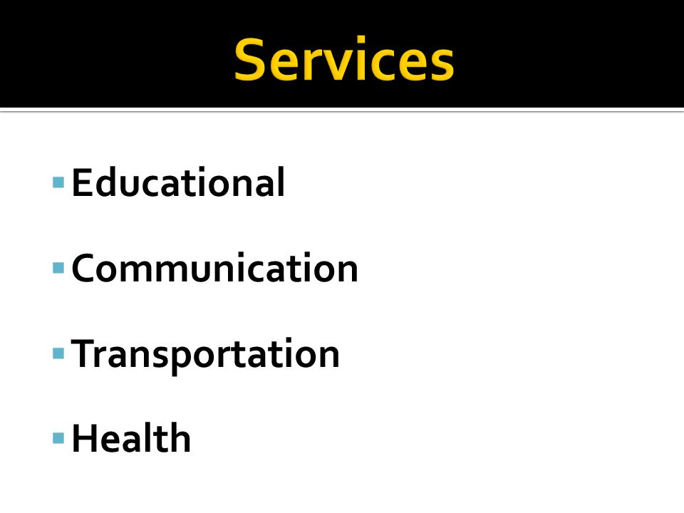 Services Educational Communication Transportation Health