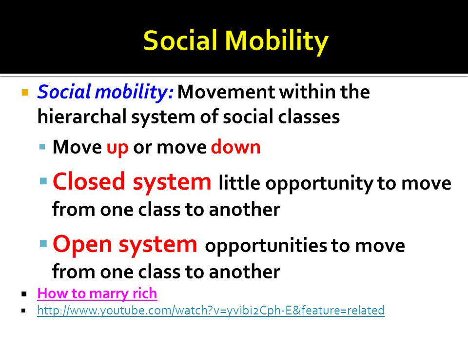 Social Mobility Social mobility: Movement within the hierarchal system of social classes. Move up or move down.