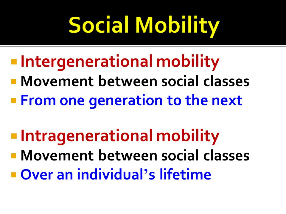 Social Mobility Intergenerational mobility Intragenerational mobility