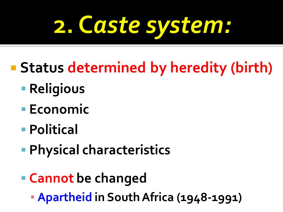 2. Caste system: Status determined by heredity (birth) Religious