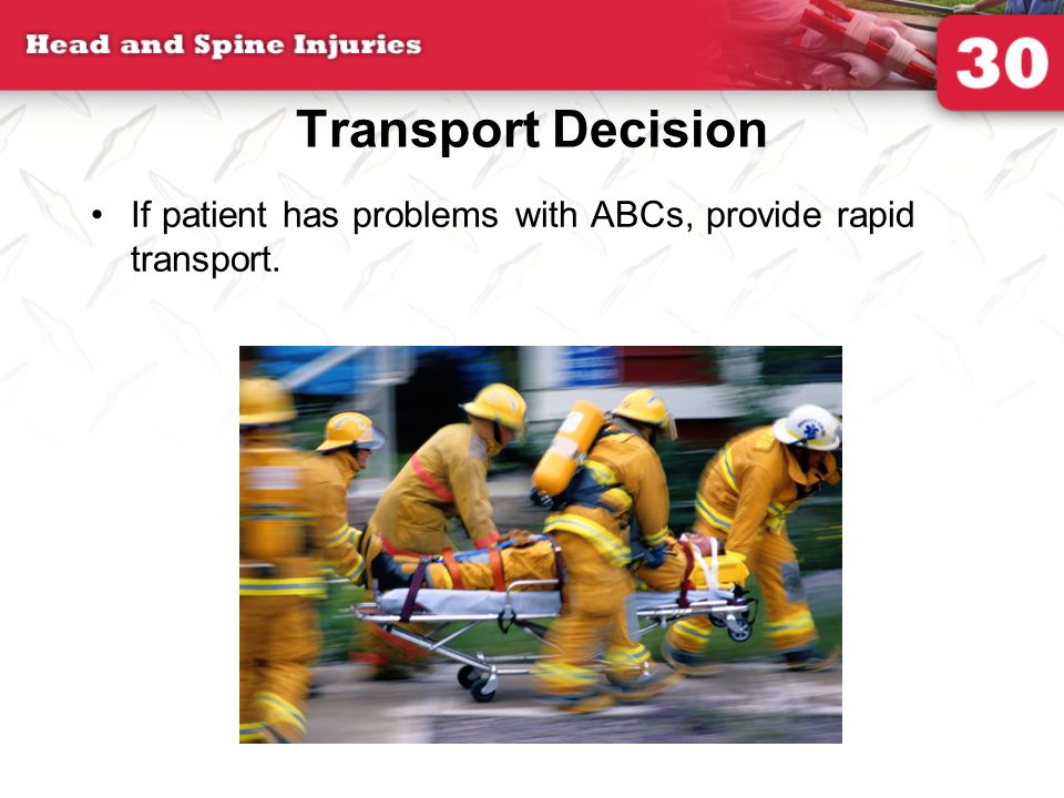 Transport Decision If patient has problems with ABCs, provide rapid transport.