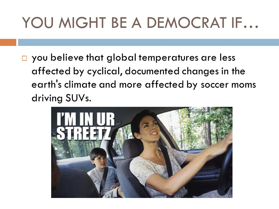 YOU MIGHT BE A DEMOCRAT IF…