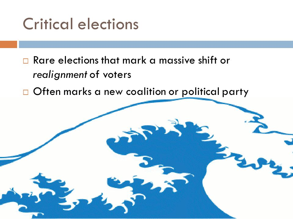 Critical elections Rare elections that mark a massive shift or realignment of voters.