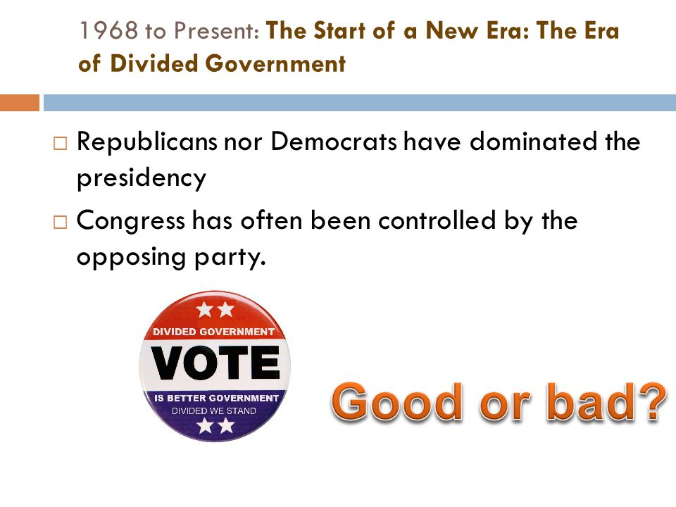 1968 to Present: The Start of a New Era: The Era of Divided Government