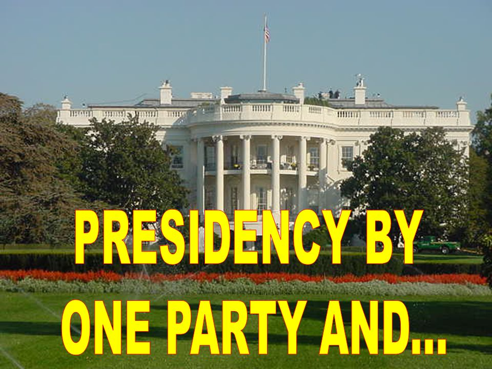 PRESIDENCY BY ONE PARTY AND...