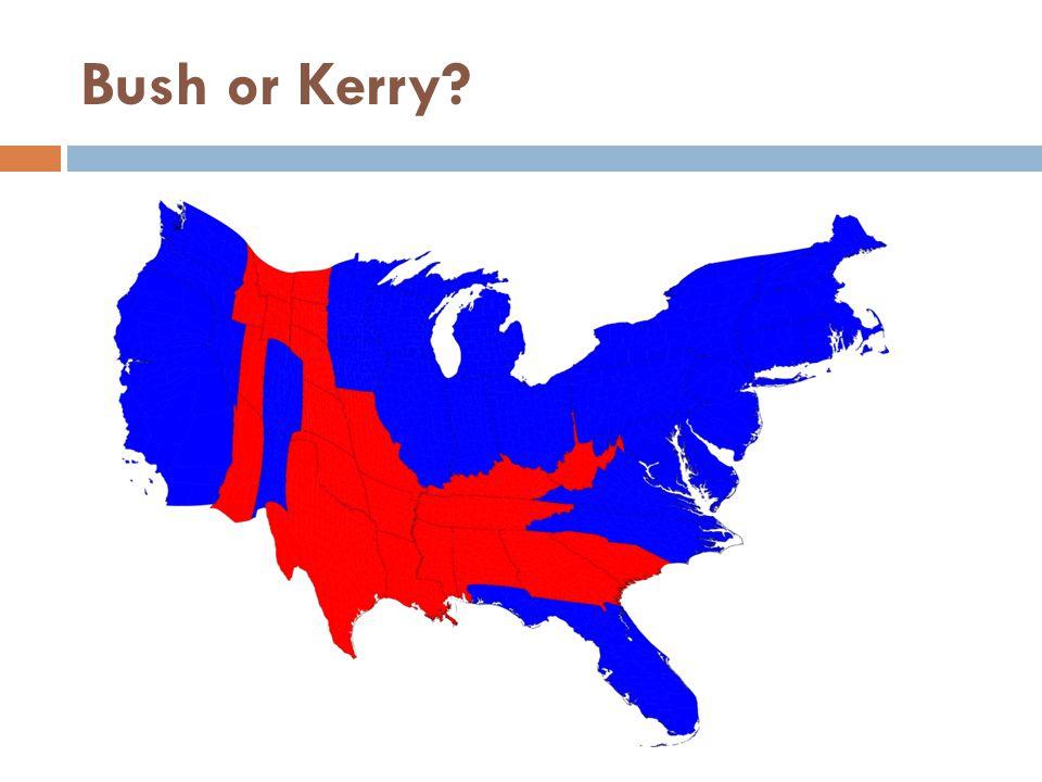 Bush or Kerry