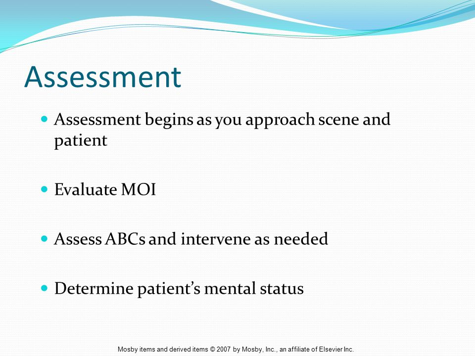 Assessment Assessment begins as you approach scene and patient