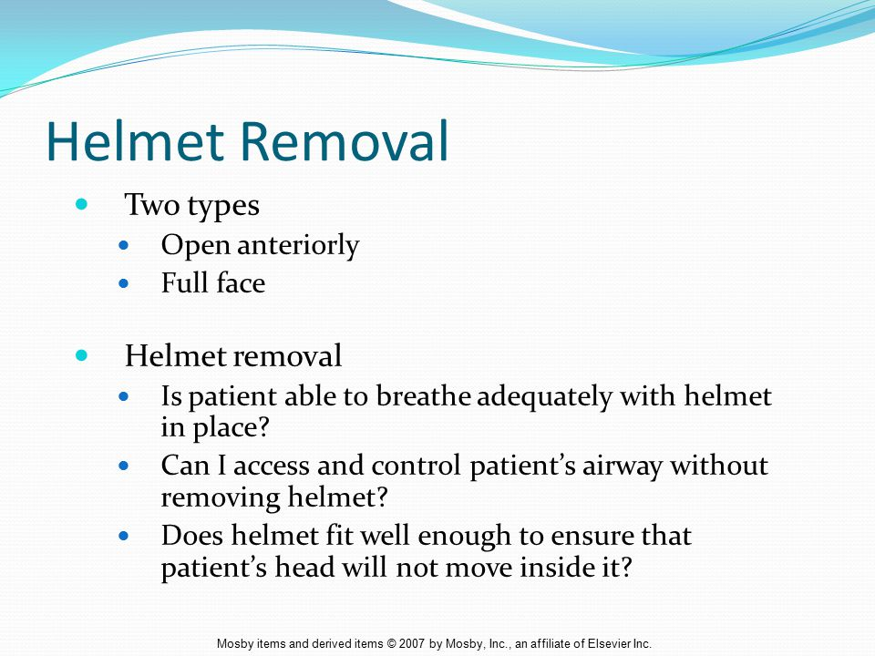 Helmet Removal Two types Helmet removal Open anteriorly Full face