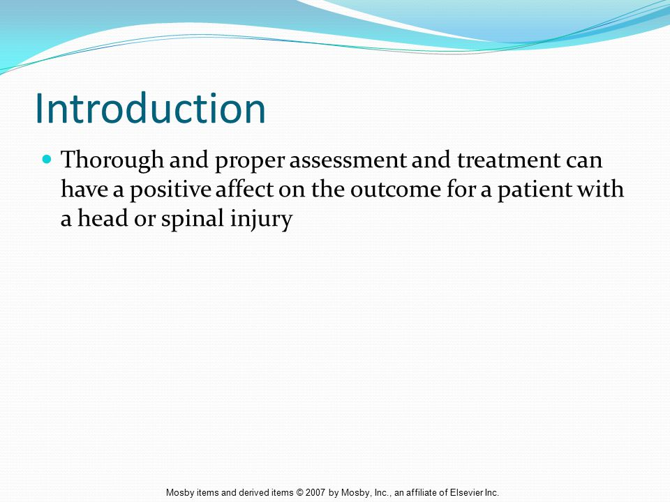 Introduction Thorough and proper assessment and treatment can have a positive affect on the outcome for a patient with a head or spinal injury.