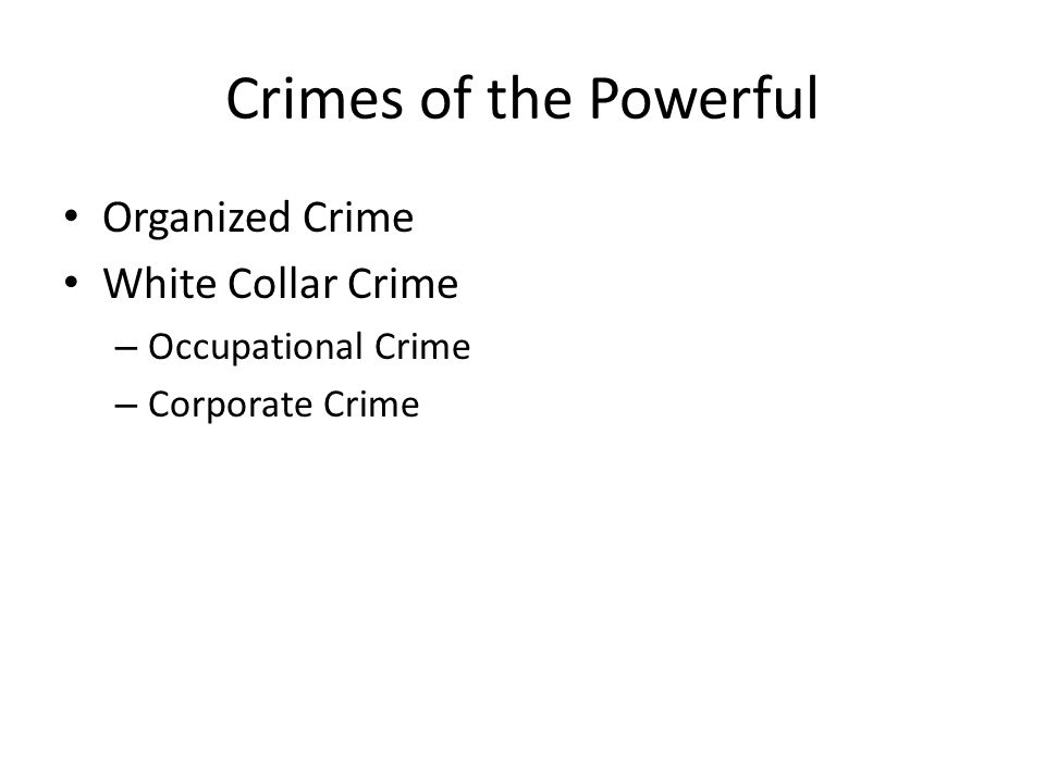 Crimes of the Powerful Organized Crime White Collar Crime