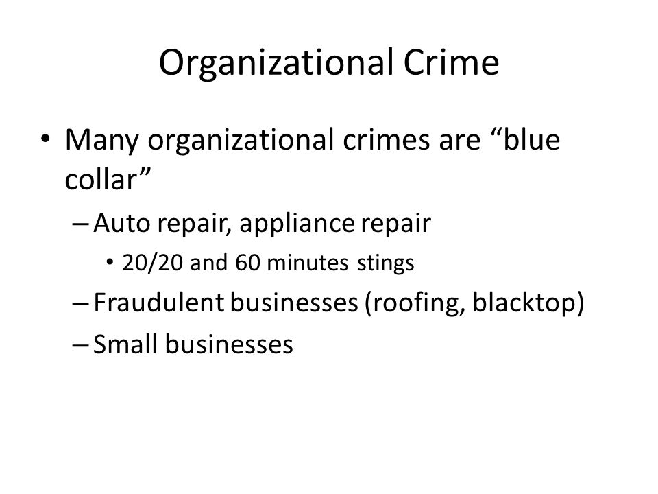 Organizational Crime Many organizational crimes are blue collar