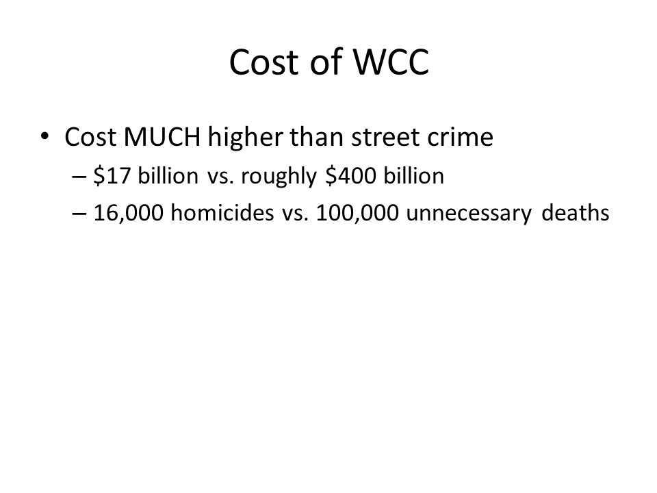 Cost of WCC Cost MUCH higher than street crime
