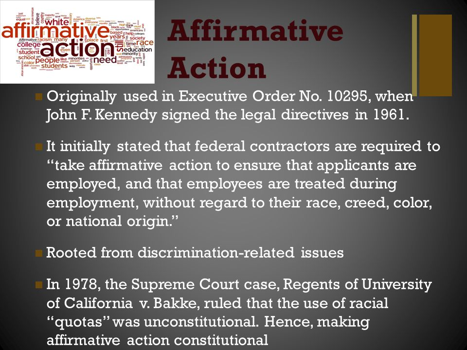 Affirmative Action Originally used in Executive Order No. 10295, when John F. Kennedy signed the legal directives in 1961.